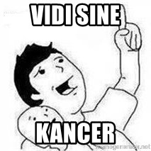 Look son, A person got mad - Vidi sine kancer