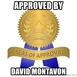 official seal of approval - APPROVED BY DAVID MONTAVON