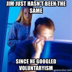 Redditors Wife - JIM JUST HASN'T BEEN THE SAME SINCE HE GOOGLED VOLUNTARYISM