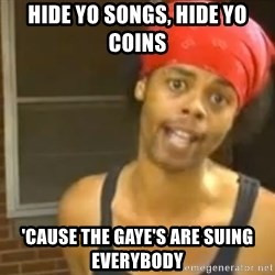 Antoine Dodson - Hide yo Songs, Hide Yo Coins 'Cause the Gaye's Are Suing Everybody