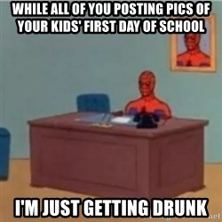 60s spiderman behind desk - While all of you posting pics of your kids' first day of school I'm just getting drunk