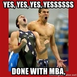 Ecstatic Michael Phelps - Yes, Yes, Yes, yessssss Done with MBA,