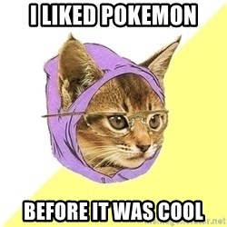 Hipster Cat - I liked pokemon before it was cool