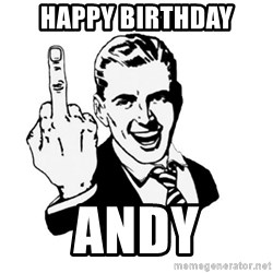 middle finger - HAPPY BIRTHDAY ANDY