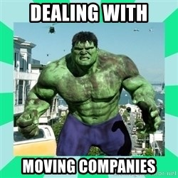 THe Incredible hulk - DEALING WITH MOVING COMPANIES
