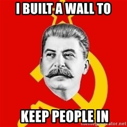 Stalin Says - I built a wall to  keep people in