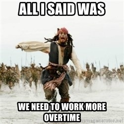 Jack Sparrow Running - All i said was We need to work more overtime