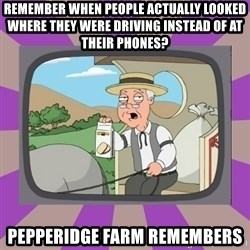 Pepperidge Farm Remembers FG - Remember when people actually looked where they were driving instead of at their phones? Pepperidge Farm Remembers