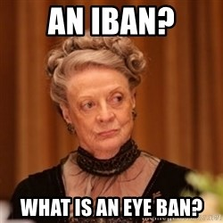 Dowager Countess of Grantham - An IBAN? What is an eye ban?