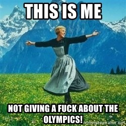 Julie Andrews looking for a fuck to give - This is me not giving a fuck about the olympics!