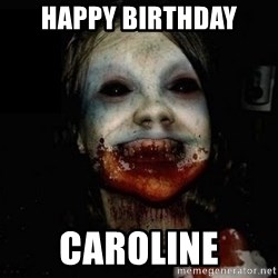 scary meme - Happy Birthday Caroline