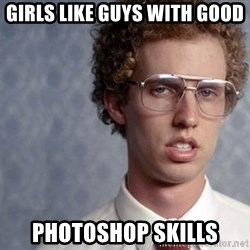 Napoleon Dynamite - Girls like guys with good photoshop skills