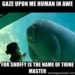 Overlord Manatee - GAZE UPON ME HUMAN IN AWE FOR SNUFFY IS THE NAME OF THINE MASTER