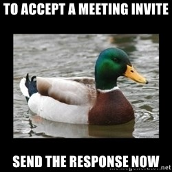 advice mallard - to accept a meeting invite send the response now