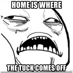 Sweet Jesus Face - home is where the tuck comes off