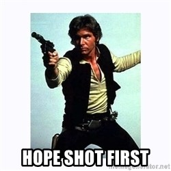 Han Solo -  hope shot first