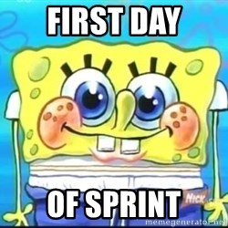Epic Spongebob Face - First day of sprint