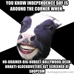 Restaurant Employee Cow - you know independence day is around the corner when.. no-brainer-big-budget-bollywood-desh-bhakti-blockbusters get screened at shopcom