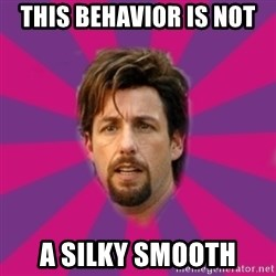 zohan - This behavior is not  A silky smooth