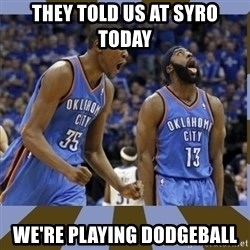 Durant & James Harden - They told us at Syro today We're playing dodgeball