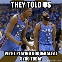 Durant & James Harden - They told us we're playing dodgeball at syro today