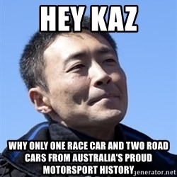 Kazunori Yamauchi - hey kaz why only one race car and two road cars from australia's proud motorsport history