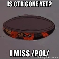 Spiderman in Sewer - Is ctr gone yet? I miss /pol/