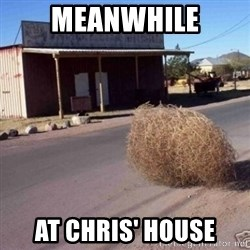Tumbleweed - Meanwhile At chris' house