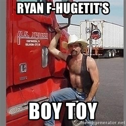 macho trucker  - Ryan F-hugetit's Boy Toy