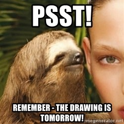 Whisper Sloth - Psst! remember - the drawing is tomorrow!