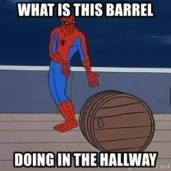 Spiderman and barrel - WHAT IS THIS BARREL DOING IN THE HALLWAY