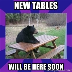 waiting bear - New Tables Will Be here Soon