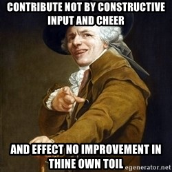 Joseph Ducreaux - CONTRIBUTE NOT BY CONSTRUCTIVE INPUT AND CHEER AND EFFECT NO IMPROVEMENT IN THINE OWN TOIL