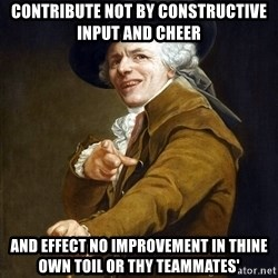 Joseph Ducreaux - contribute not by constructive input and cheer and effect no improvement in thine own toil or thy teammates'