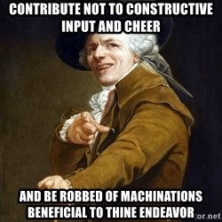 Joseph Ducreaux - Contribute not to constructive input and cheer And be robbed of machinations beneficial to thine endeavor