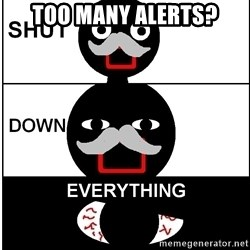 Shut Down Everything - too many alerts?