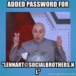 "dr. evil laser - Added password for ""lennart@socialbrothers.nl"""