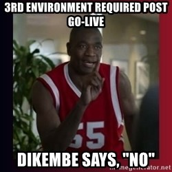 "Dikembe Mutombo - 3rd Environment Required Post Go-Live Dikembe says, ""No"""