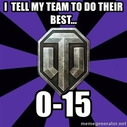 World of Tanks - i  tell my team to do their best... 0-15
