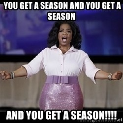 free giveaway oprah -  you get a season and you get a season AND YOU GET A SEASON!!!!