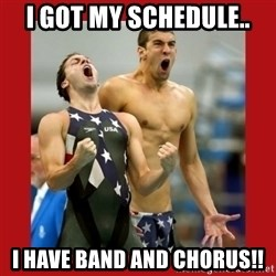 Ecstatic Michael Phelps - I got my schedule.. I have Band AND Chorus!!