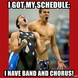Ecstatic Michael Phelps - I got my schedule: I have Band AND Chorus!