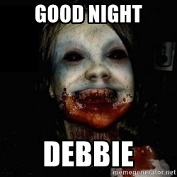 scary meme - GOOD NIGHT DEBBIE
