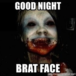 scary meme - GOOD NIGHT BRAT FACE