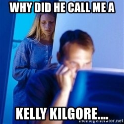 Redditors Wife - why did he call me a kelly kilgore....