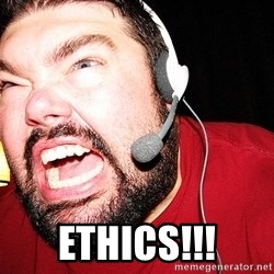 Angry Gamer -  ETHICS!!!