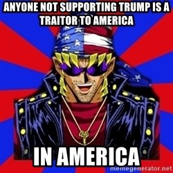 bandit keith - anyone not supporting trump is a traitor to america in america