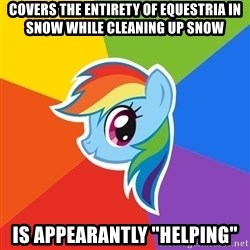 "Rainbow Dash - Covers the entirety of EQUESTRIA in snow while cleaning up snow Is appearantly ""helping"""