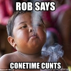 Smoking Baby - rob says conetime cunts