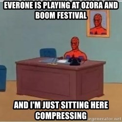 spiderman masterbating - everone is playing at ozora and boom festival and i'm just sitting here compressing